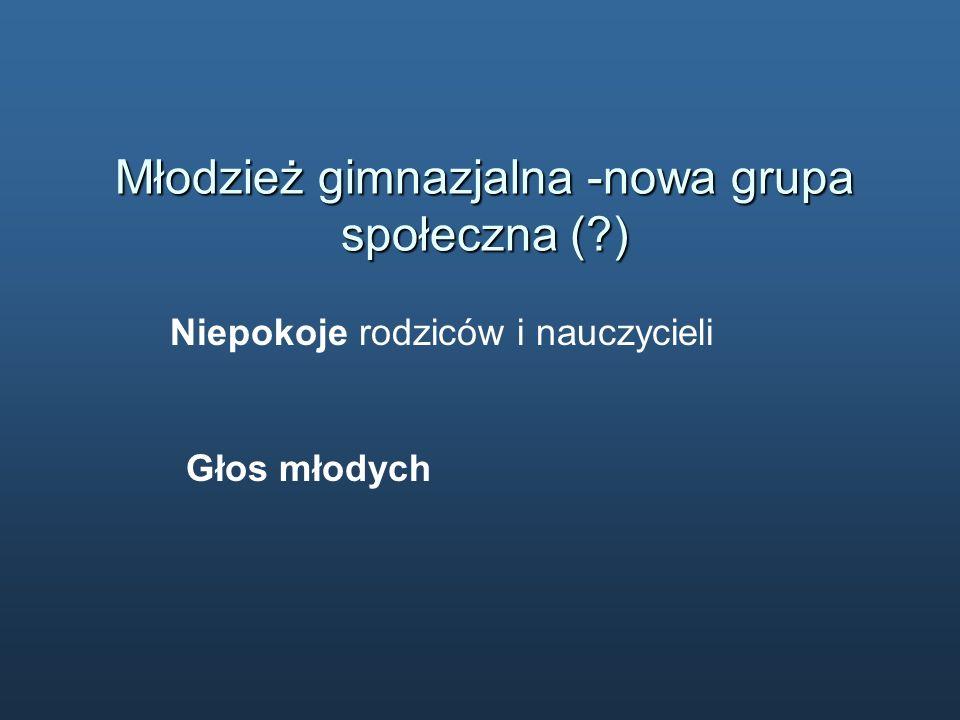 Młodzież gimnazjalna -nowa grupa społeczna ( )