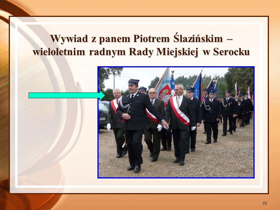 Wywiad z panem Piotrem Ślazińskim – wieloletnim radnym Rady Miejskiej w Serocku
