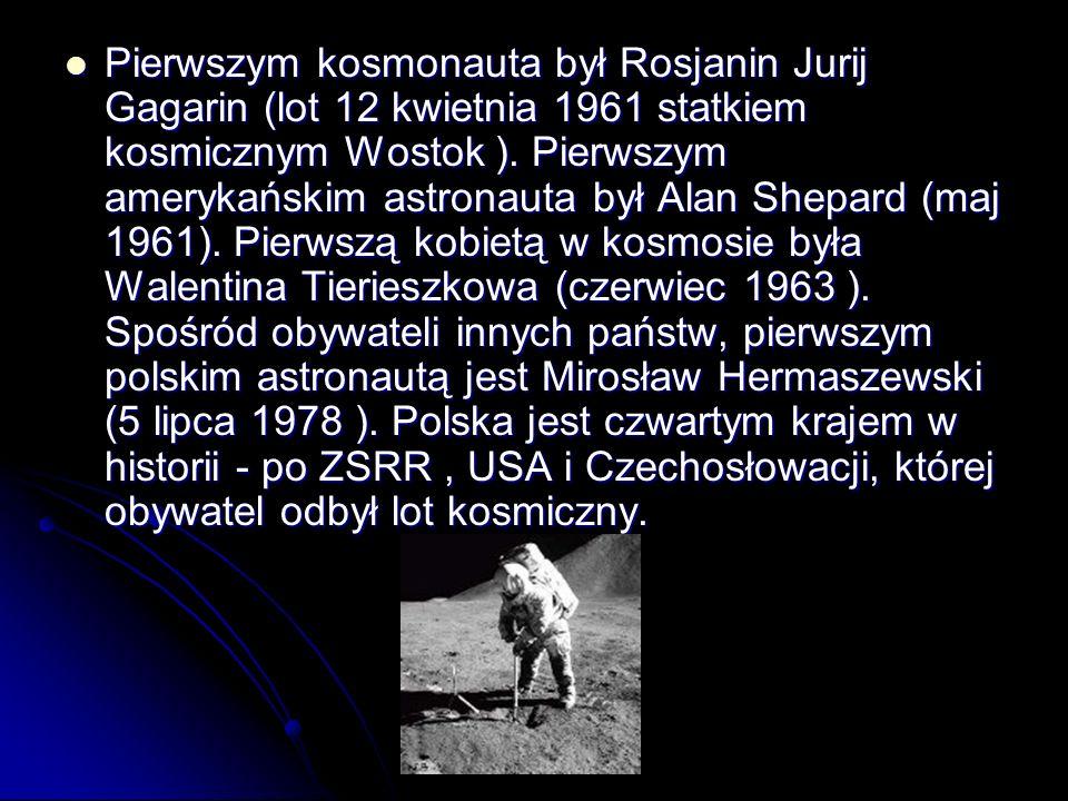 Pierwszym kosmonauta był Rosjanin Jurij Gagarin (lot 12 kwietnia 1961 statkiem kosmicznym Wostok ).
