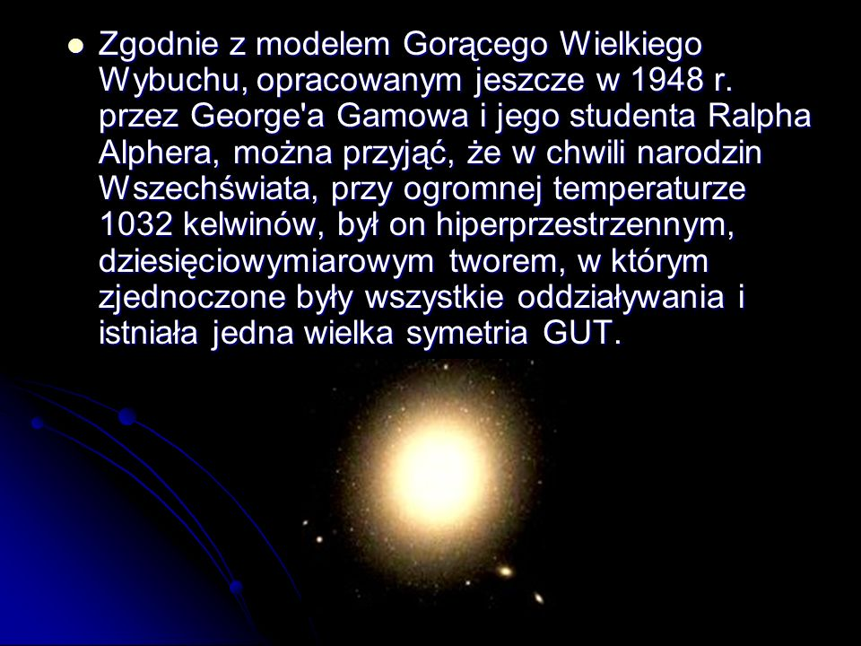 Zgodnie z modelem Gorącego Wielkiego Wybuchu, opracowanym jeszcze w 1948 r.