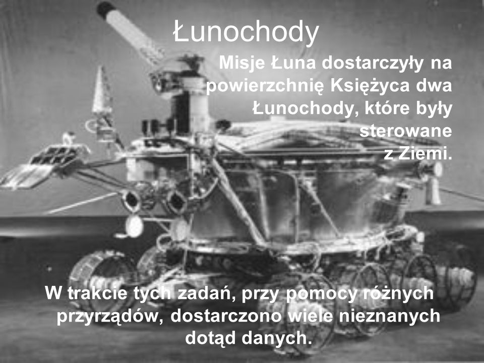 ŁunochodyMisje Łuna dostarczyły na powierzchnię Księżyca dwa Łunochody, które były sterowane z Ziemi.
