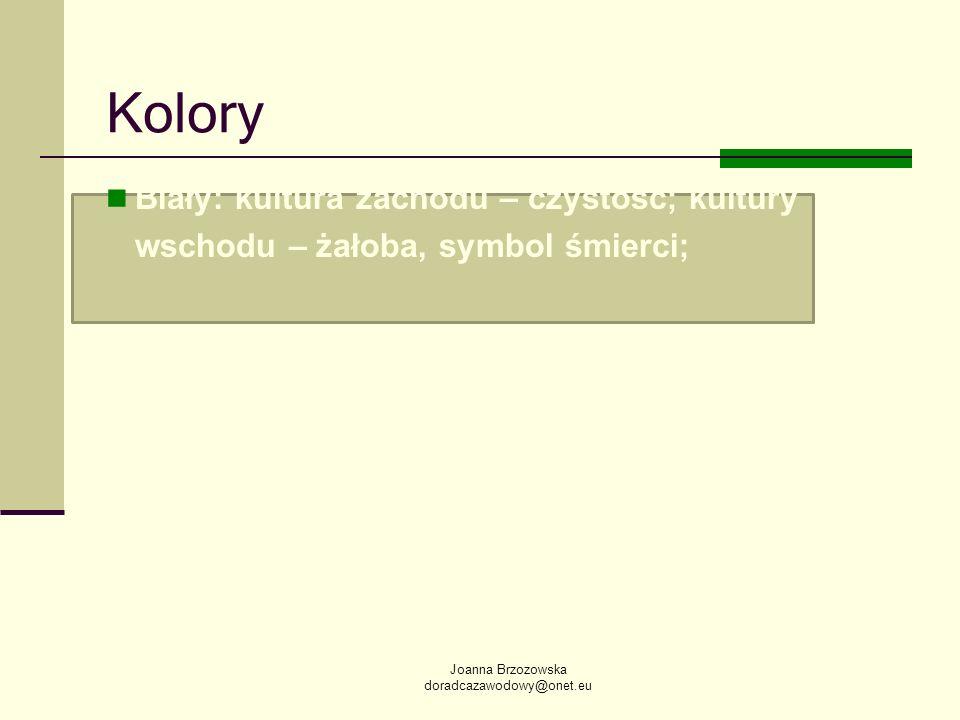 KoloryBiały: kultura zachodu – czystość; kultury wschodu – żałoba, symbol śmierci; Joanna Brzozowska.