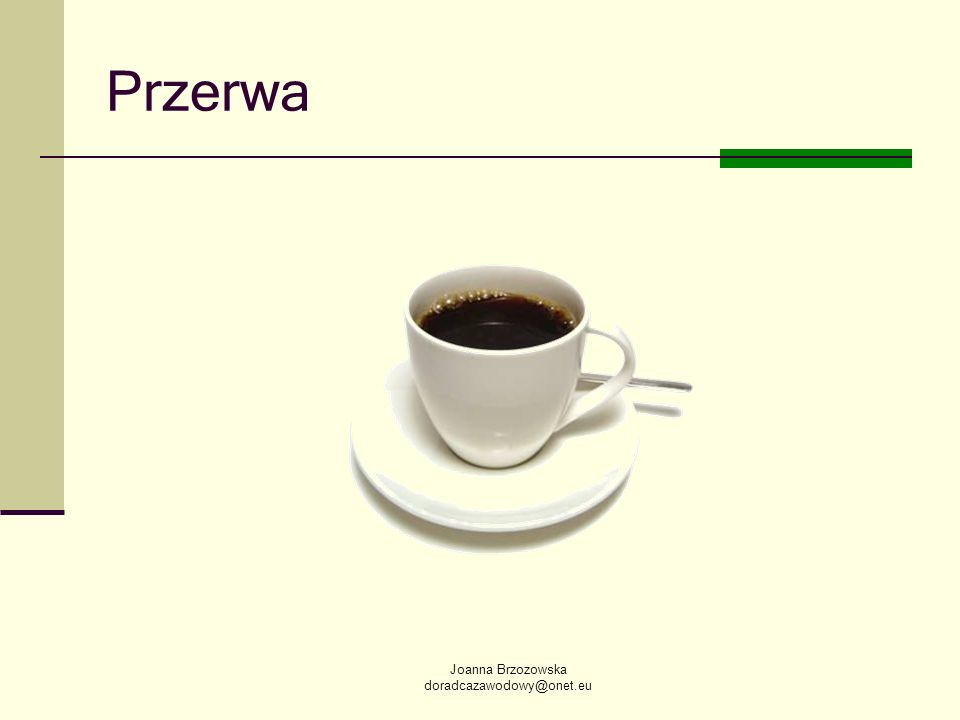 Przerwa Joanna Brzozowska doradcazawodowy@onet.eu