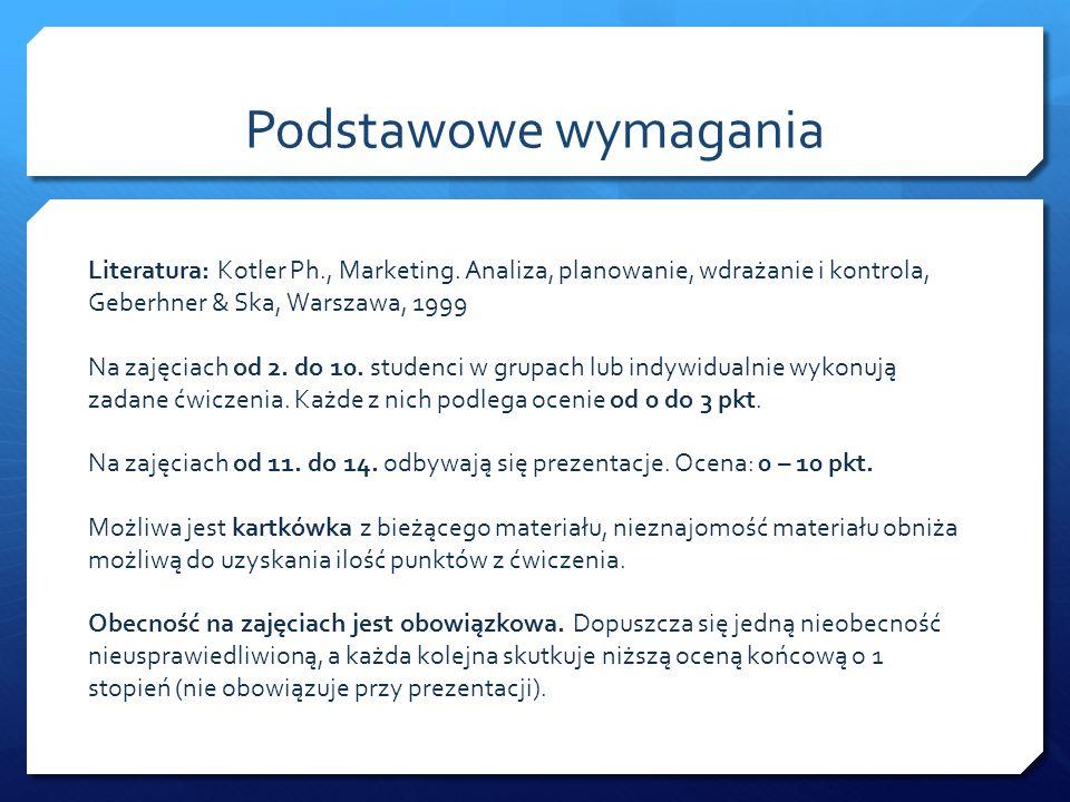 Podstawowe wymaganiaLiteratura: Kotler Ph., Marketing. Analiza, planowanie, wdrażanie i kontrola, Geberhner & Ska, Warszawa, 1999.