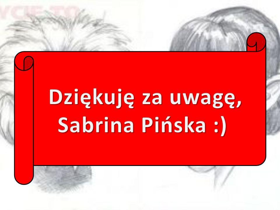 Dziękuję za uwagę, Sabrina Pińska :)