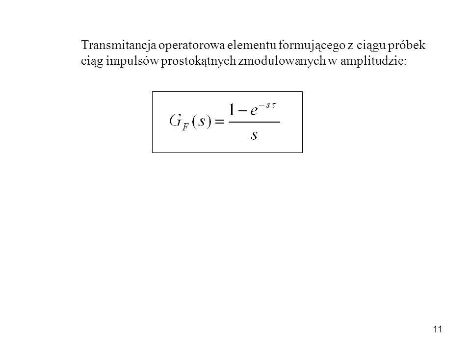 Transmitancja operatorowa elementu formującego z ciągu próbek ciąg impulsów prostokątnych zmodulowanych w amplitudzie: