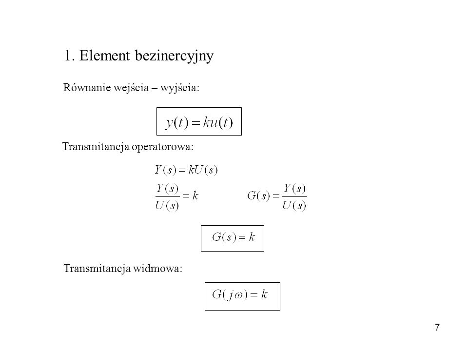 1. Element bezinercyjny Równanie wejścia – wyjścia: