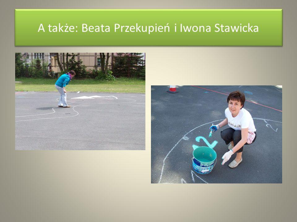 A także: Beata Przekupień i Iwona Stawicka