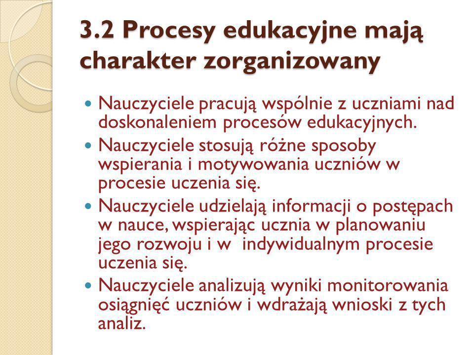 3.2 Procesy edukacyjne mają charakter zorganizowany