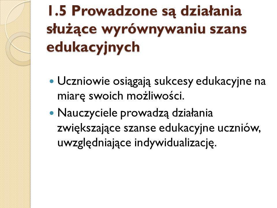 1.5 Prowadzone są działania służące wyrównywaniu szans edukacyjnych