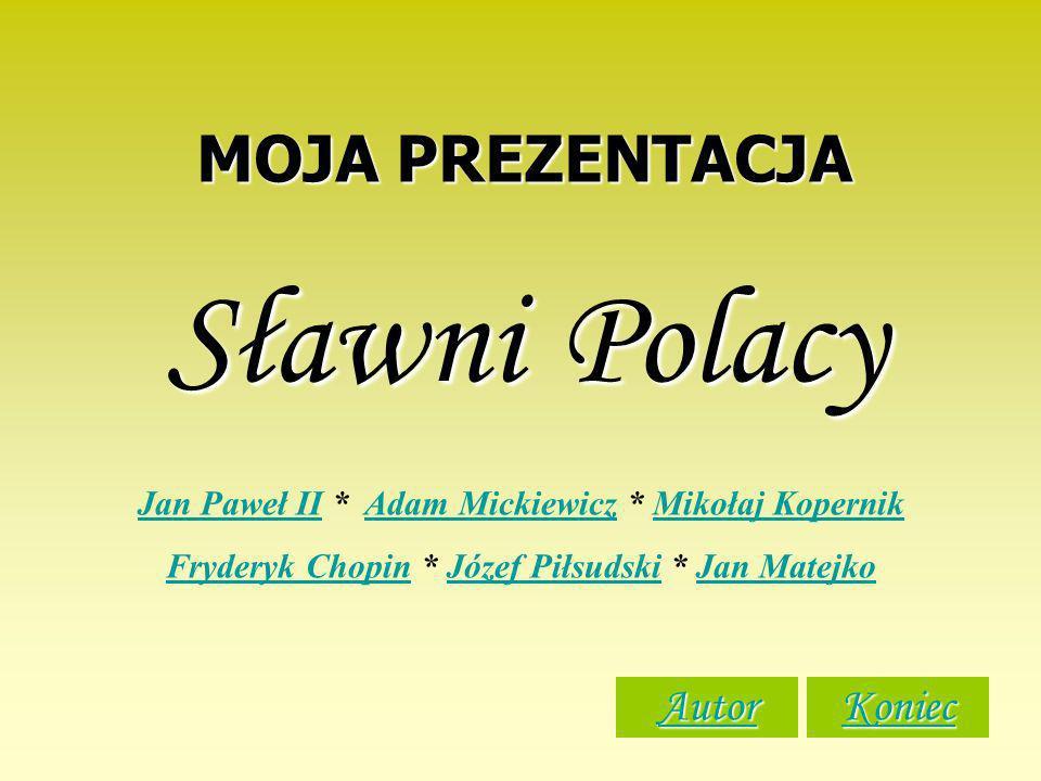 Sławni Polacy MOJA PREZENTACJA Autor Koniec