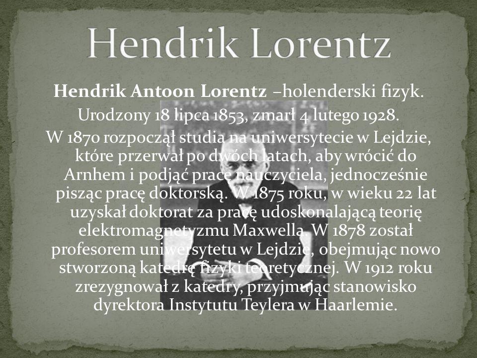 Hendrik Lorentz Hendrik Antoon Lorentz –holenderski fizyk.