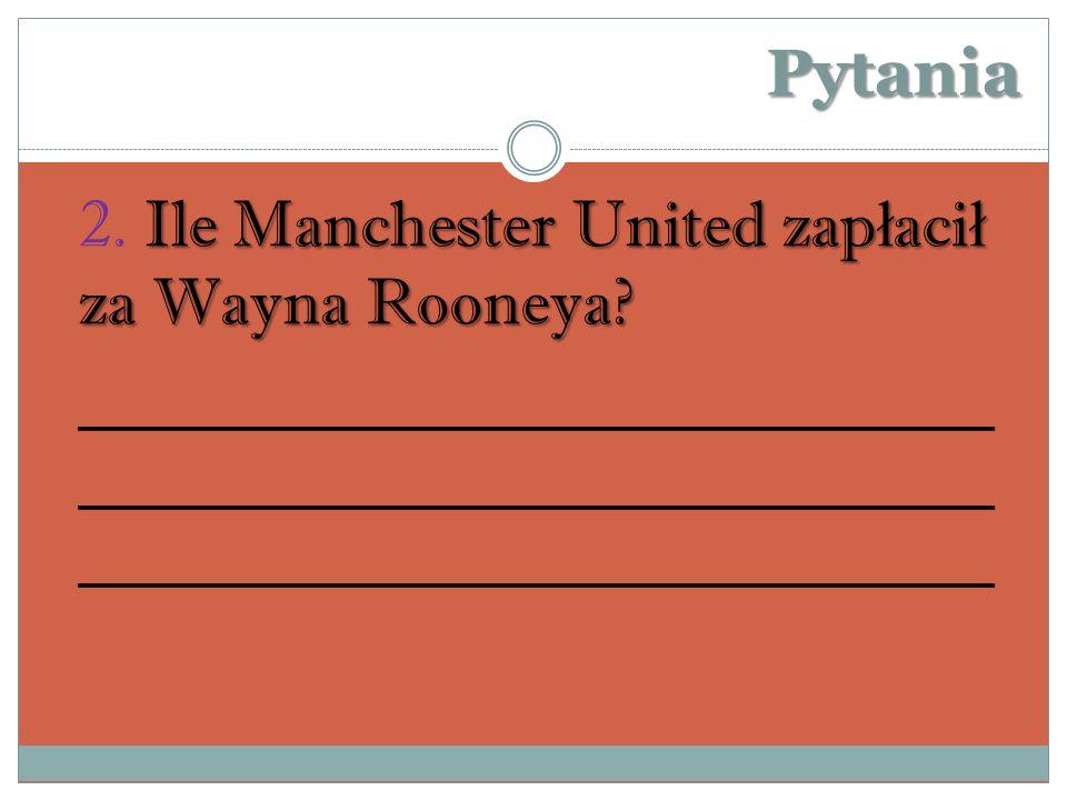 Pytania 2. Ile Manchester United zapłacił za Wayna Rooneya.