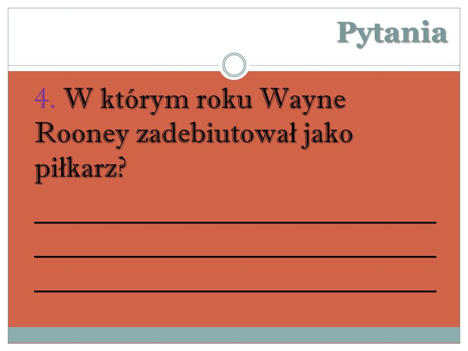Pytania 4. W którym roku Wayne Rooney zadebiutował jako piłkarz