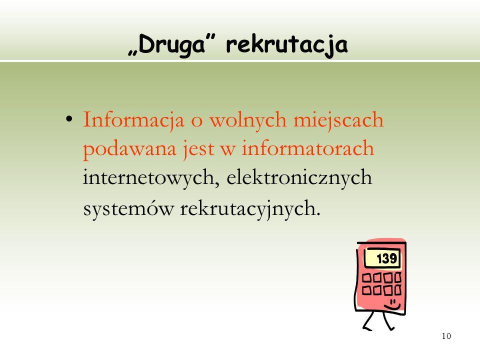 """""""Druga rekrutacja Informacja o wolnych miejscach podawana jest w informatorach internetowych, elektronicznych systemów rekrutacyjnych."""