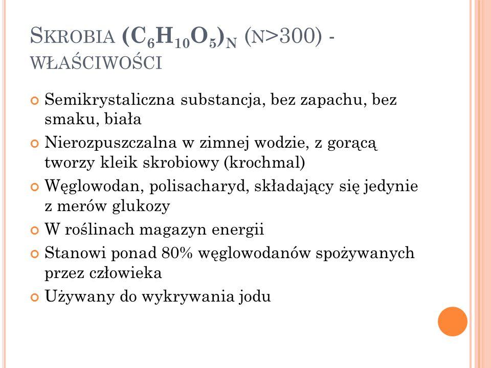 Skrobia (C6H10O5)n (n>300) - właściwości