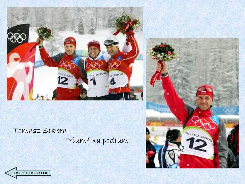 Tomasz Sikora – - Triumf na podium. POWRÓT DO GALERII