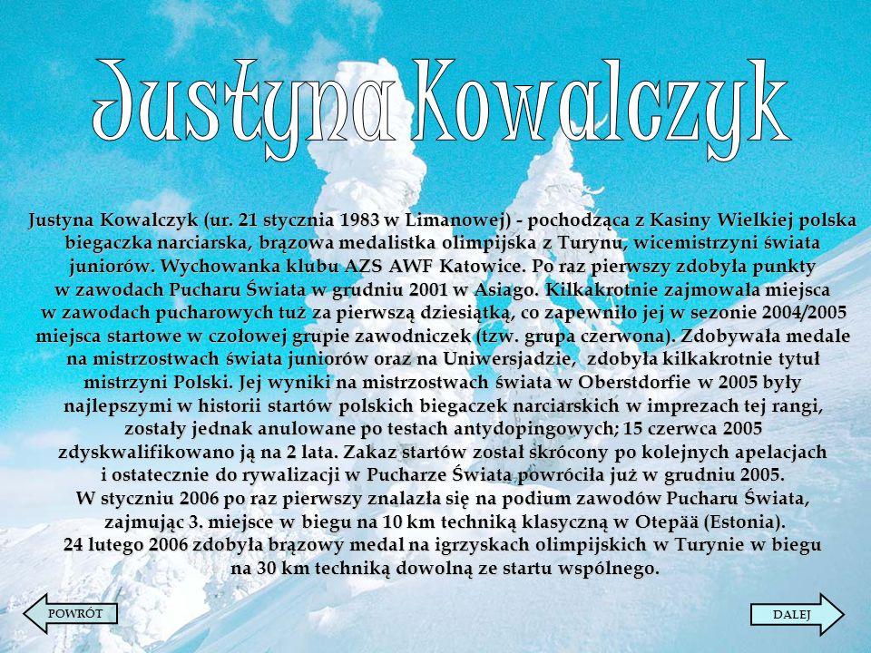 Justyna Kowalczyk Justyna Kowalczyk (ur. 21 stycznia 1983 w Limanowej) - pochodząca z Kasiny Wielkiej polska.