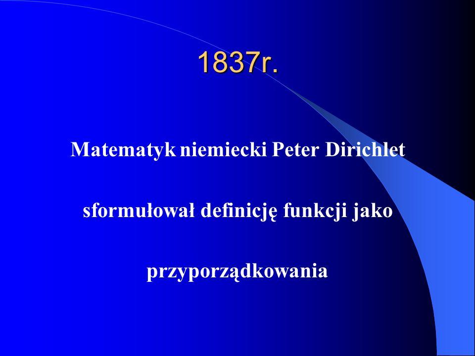 Matematyk niemiecki Peter Dirichlet sformułował definicję funkcji jako