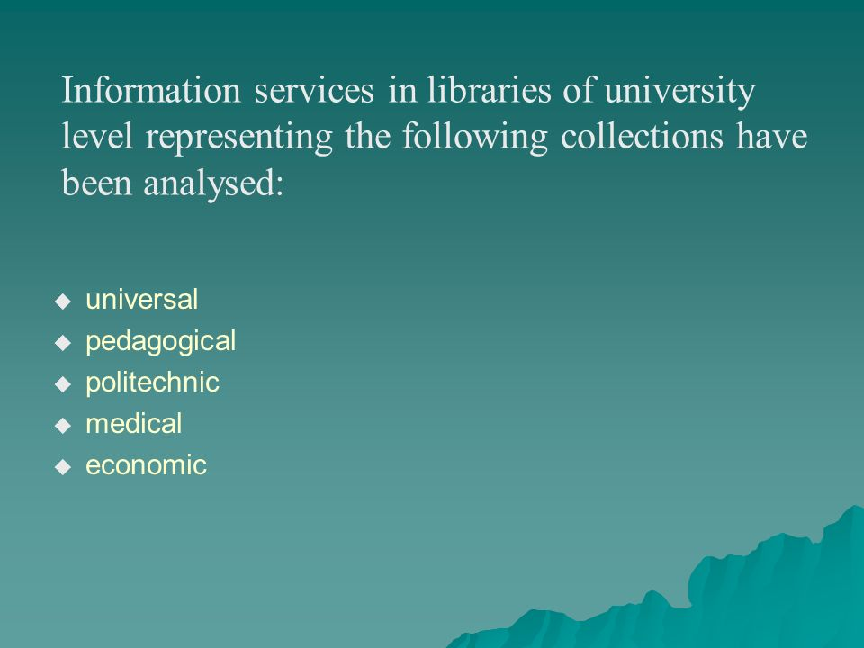 Information services in libraries of university level representing the following collections have been analysed:
