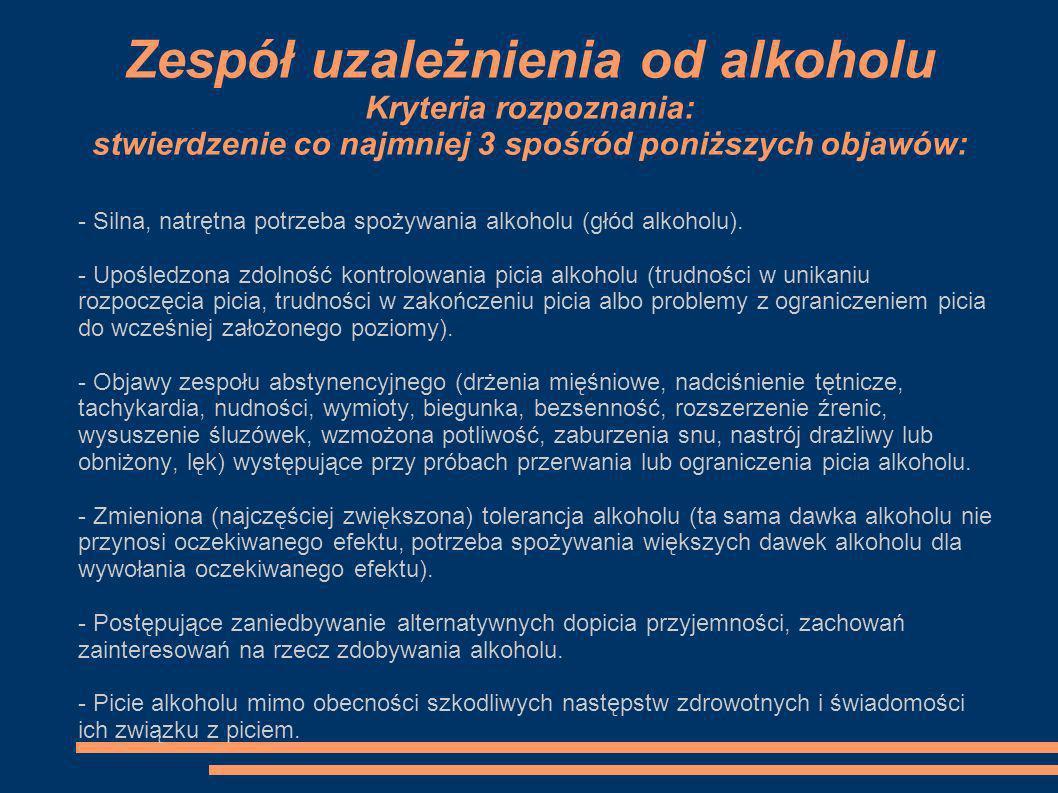 Zespół uzależnienia od alkoholu Kryteria rozpoznania: stwierdzenie co najmniej 3 spośród poniższych objawów: