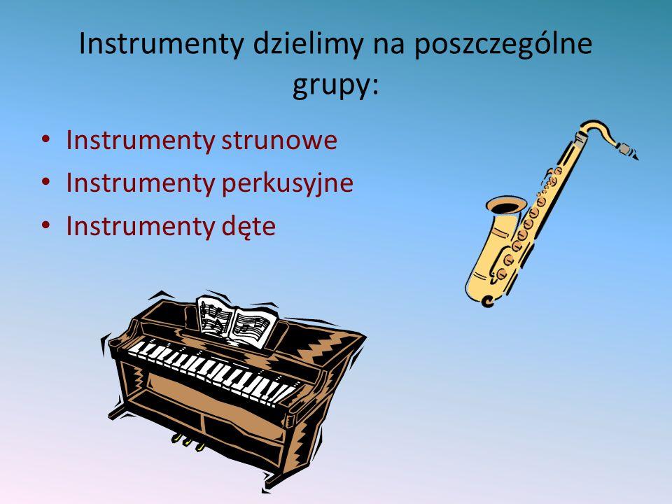 Instrumenty dzielimy na poszczególne grupy: