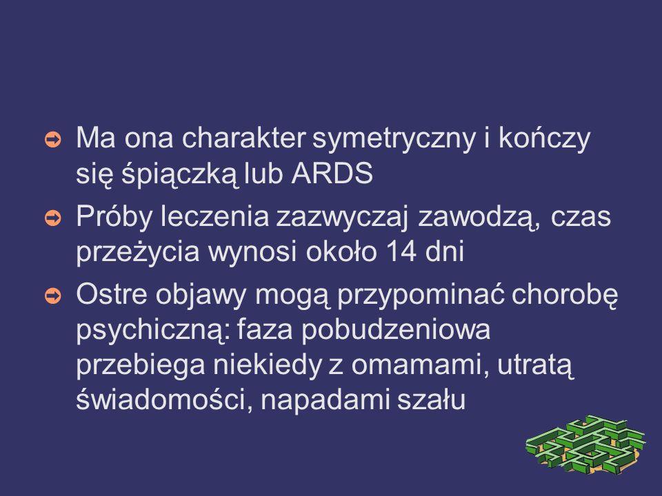 Ma ona charakter symetryczny i kończy się śpiączką lub ARDS