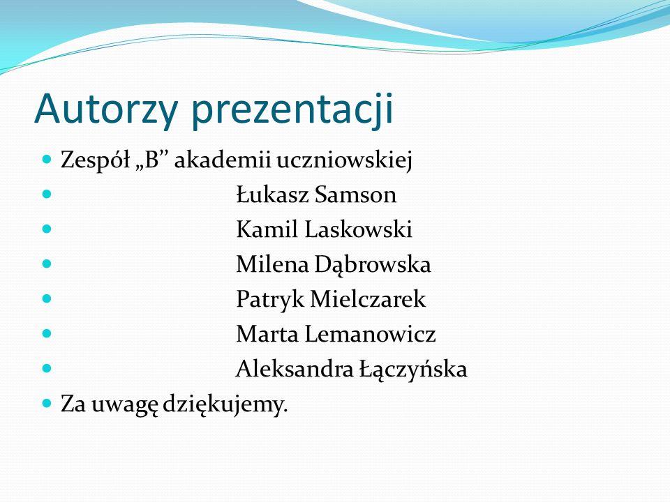 """Autorzy prezentacji Zespół """"B'' akademii uczniowskiej Łukasz Samson"""