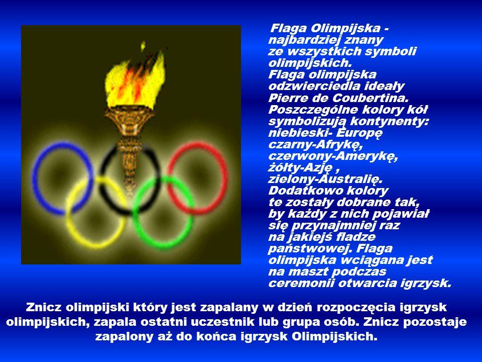 Flaga Olimpijska - najbardziej znany ze wszystkich symboli olimpijskich. Flaga olimpijska odzwierciedla ideały Pierre de Coubertina. Poszczególne kolory kół symbolizują kontynenty: niebieski- Europę czarny-Afrykę, czerwony-Amerykę, żółty-Azję , zielony-Australię. Dodatkowo kolory te zostały dobrane tak, by każdy z nich pojawiał się przynajmniej raz na jakiejś fladze państwowej. Flaga olimpijska wciągana jest na maszt podczas ceremonii otwarcia igrzysk.