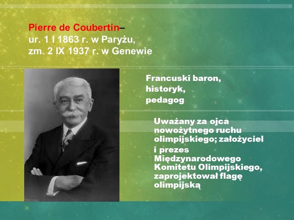 Pierre de Coubertin– ur. 1 I 1863 r. w Paryżu,