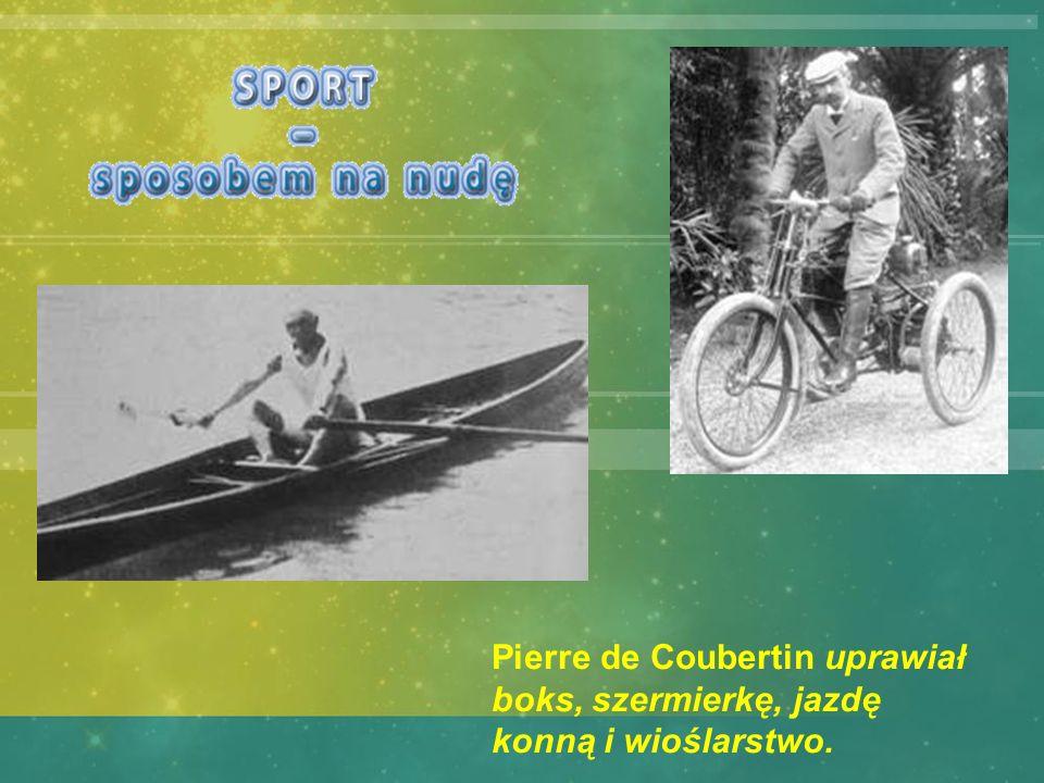Pierre de Coubertin uprawiał boks, szermierkę, jazdę konną i wioślarstwo.