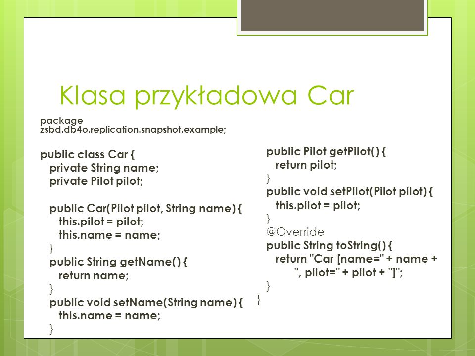 Klasa przykładowa Car public class Car { private String name;