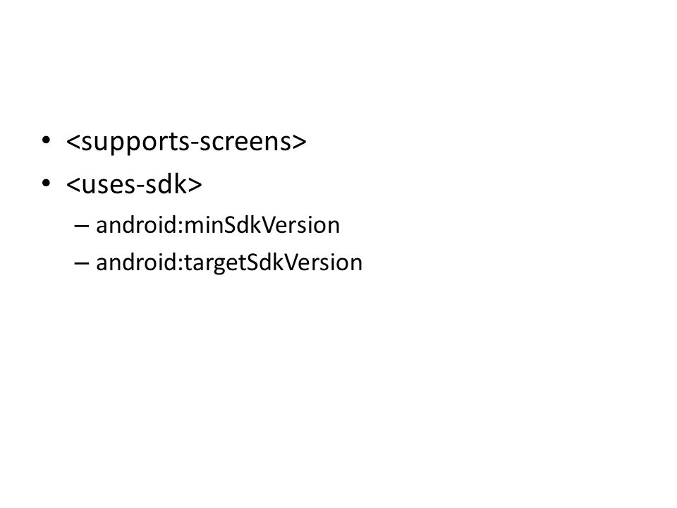 <supports-screens> <uses-sdk>