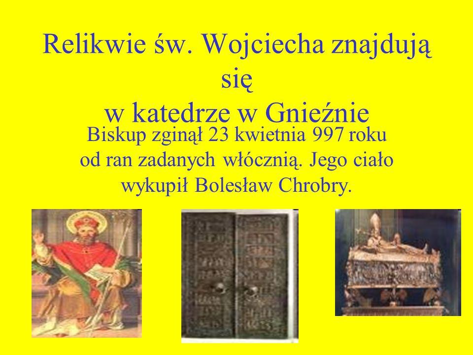 Relikwie św. Wojciecha znajdują się w katedrze w Gnieźnie