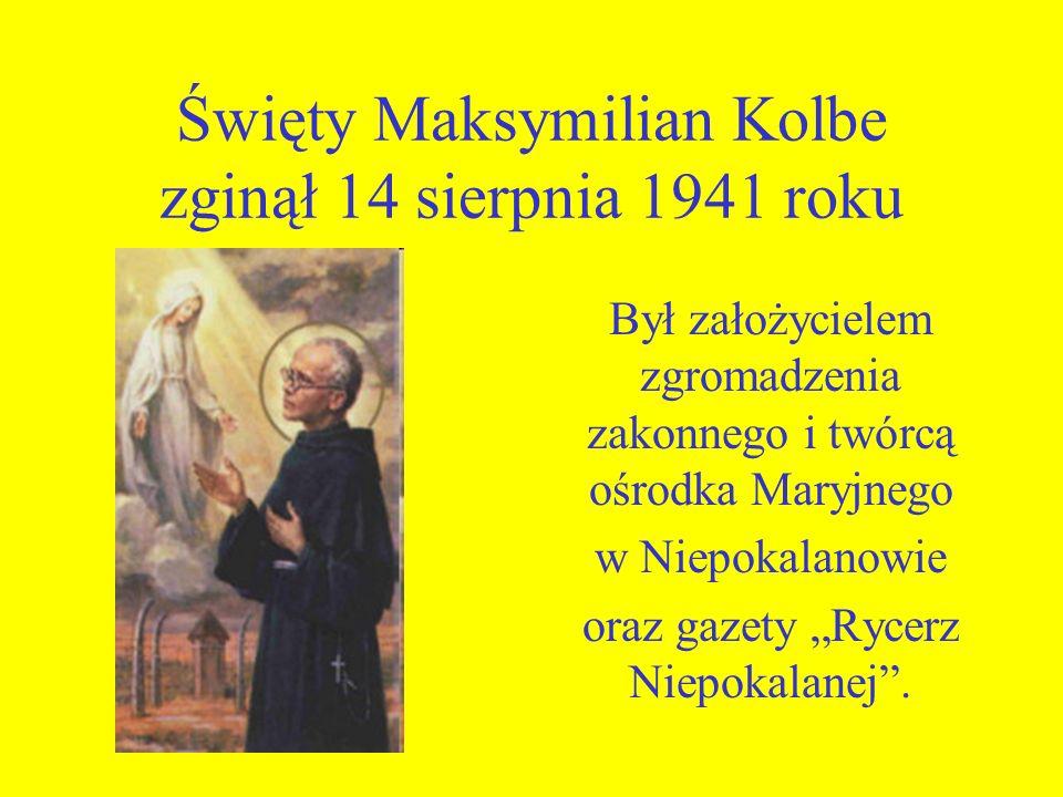 Święty Maksymilian Kolbe zginął 14 sierpnia 1941 roku