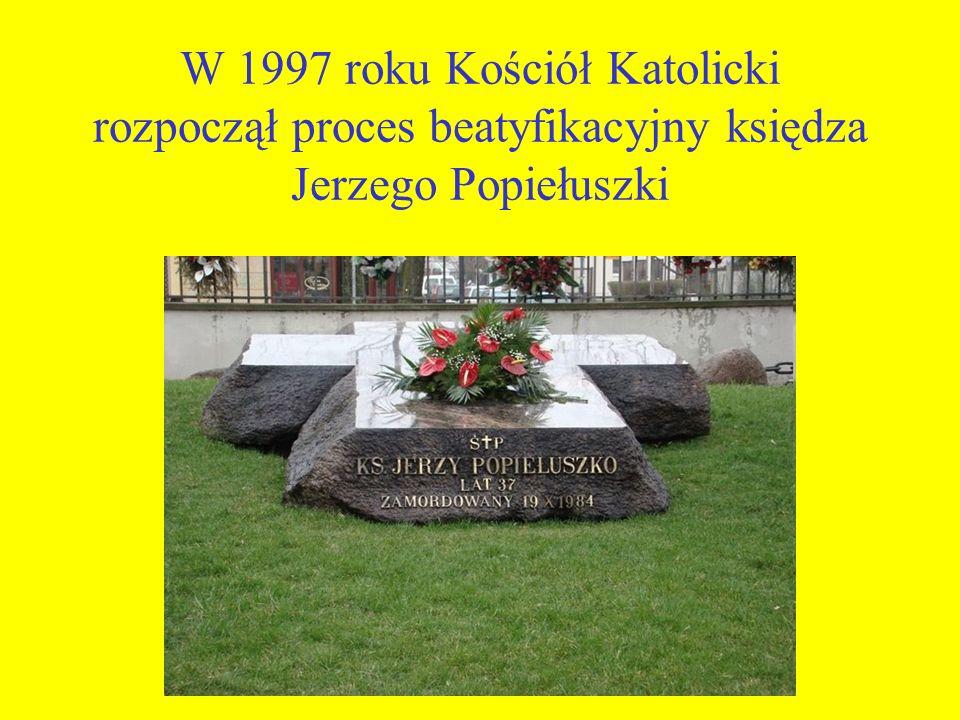 W 1997 roku Kościół Katolicki rozpoczął proces beatyfikacyjny księdza Jerzego Popiełuszki