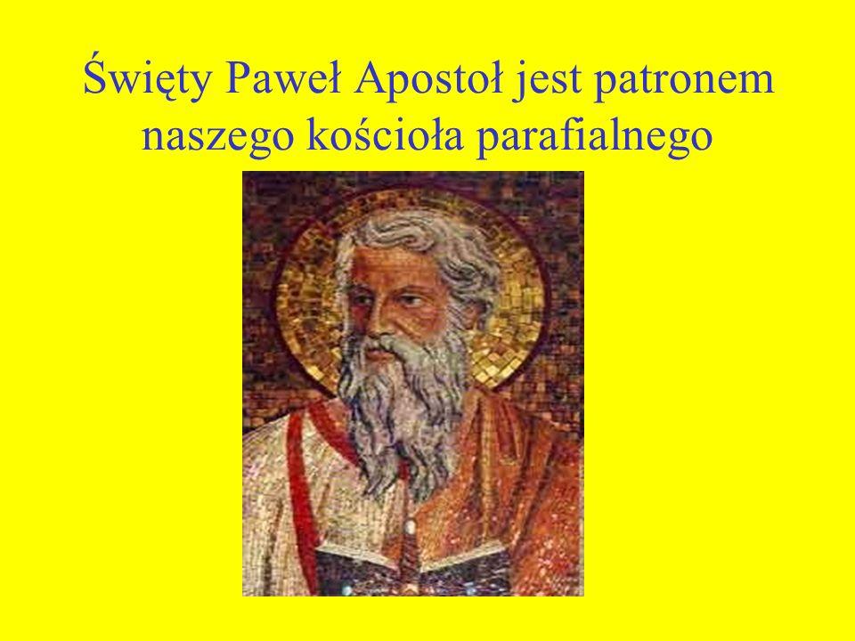 Święty Paweł Apostoł jest patronem naszego kościoła parafialnego