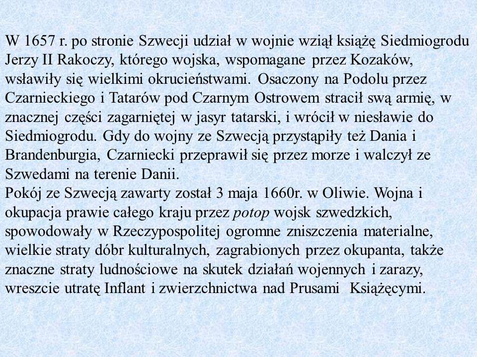 W 1657 r. po stronie Szwecji udział w wojnie wziął książę Siedmiogrodu Jerzy II Rakoczy, którego wojska, wspomagane przez Kozaków, wsławiły się wielkimi okrucieństwami. Osaczony na Podolu przez Czarnieckiego i Tatarów pod Czarnym Ostrowem stracił swą armię, w znacznej części zagarniętej w jasyr tatarski, i wrócił w niesławie do Siedmiogrodu. Gdy do wojny ze Szwecją przystąpiły też Dania i Brandenburgia, Czarniecki przeprawił się przez morze i walczył ze Szwedami na terenie Danii.