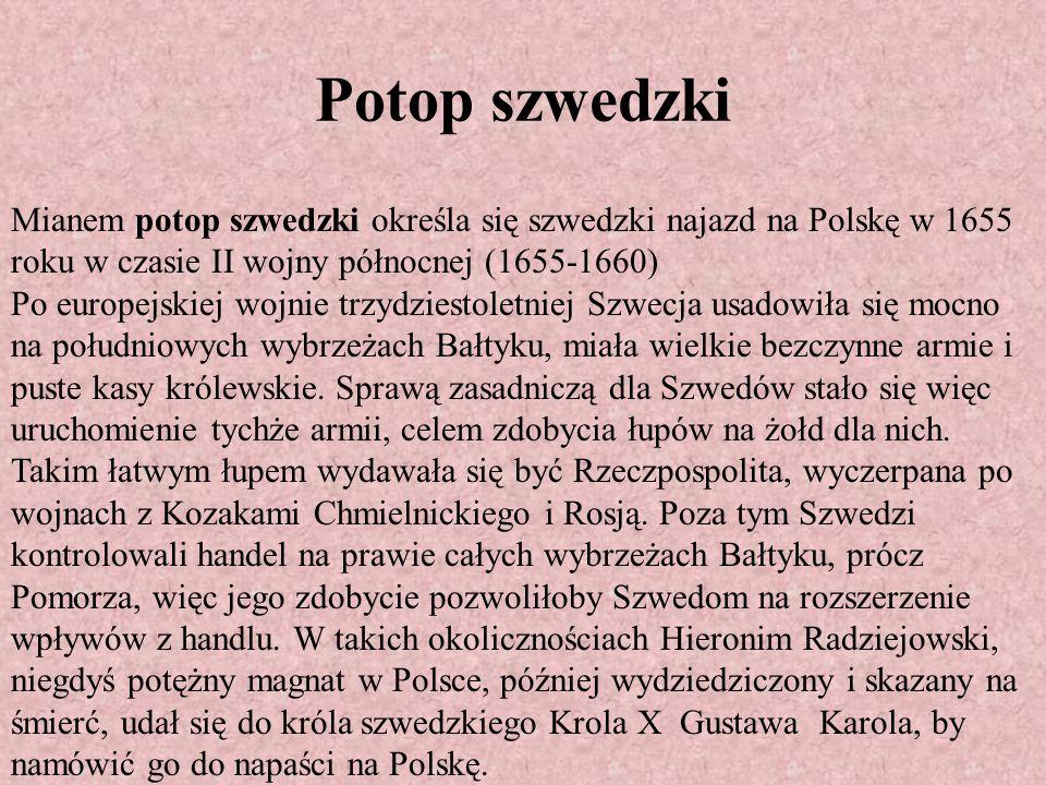 Potop szwedzki Mianem potop szwedzki określa się szwedzki najazd na Polskę w 1655 roku w czasie II wojny północnej (1655-1660)
