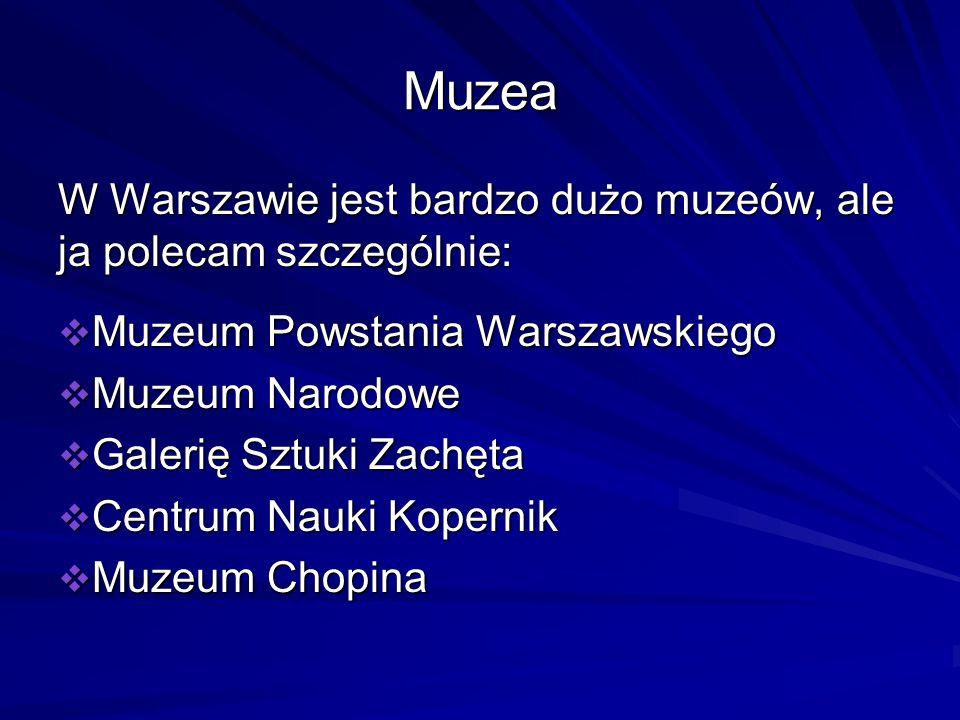 Muzea W Warszawie jest bardzo dużo muzeów, ale ja polecam szczególnie: