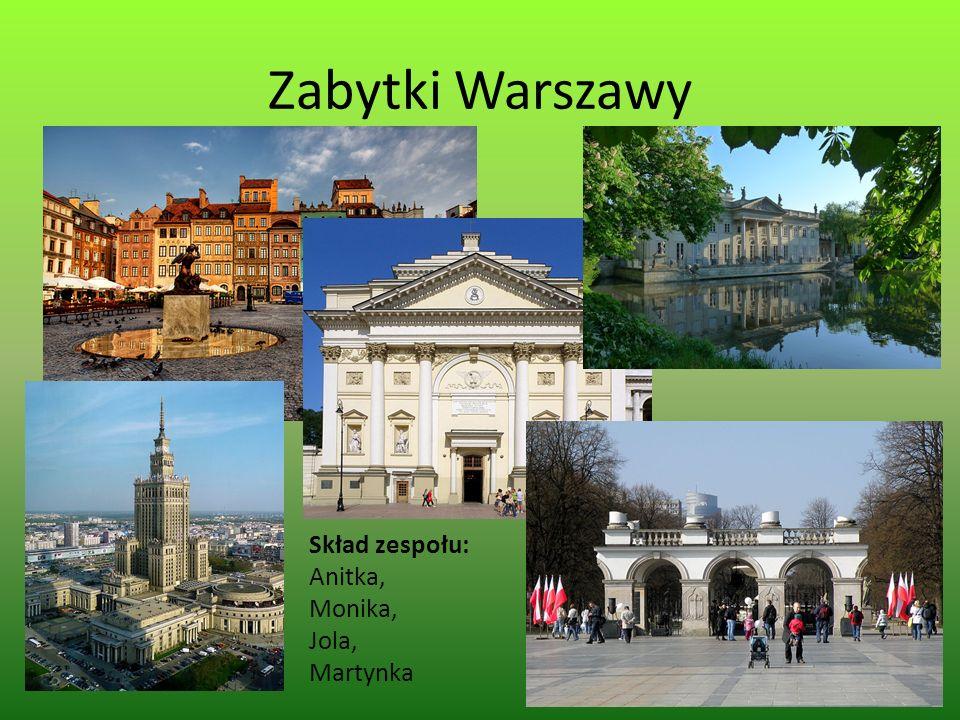 Zabytki Warszawy Skład zespołu: Anitka, Monika, Jola, Martynka