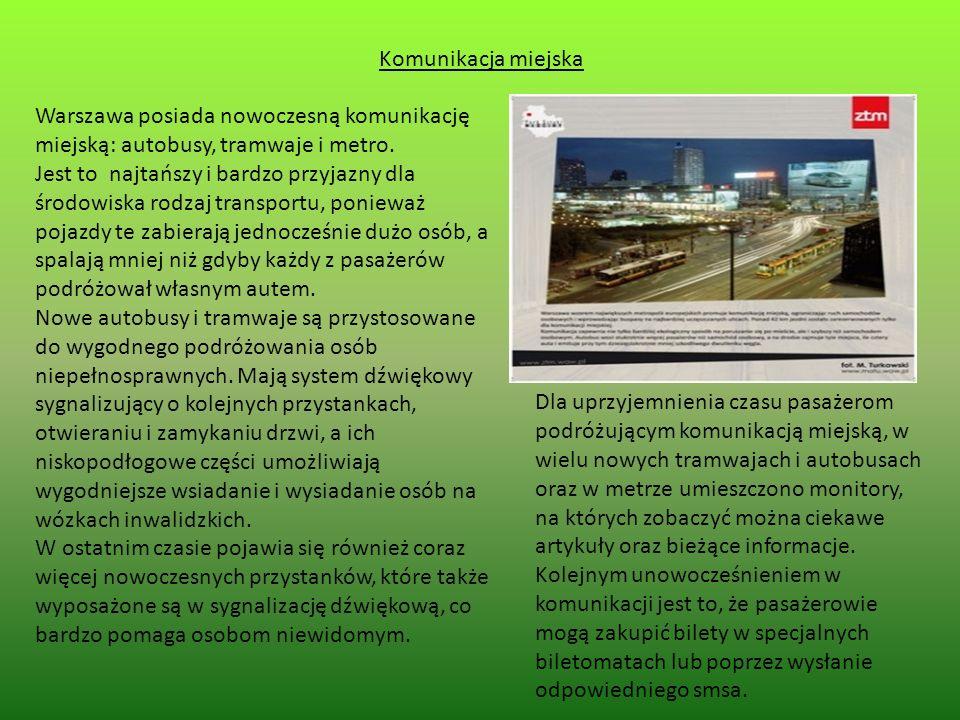 Komunikacja miejska Warszawa posiada nowoczesną komunikację miejską: autobusy, tramwaje i metro.