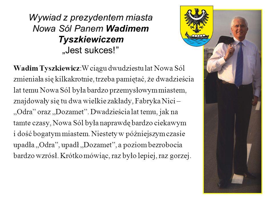 """Wywiad z prezydentem miasta Nowa Sól Panem Wadimem Tyszkiewiczem """"Jest sukces!"""