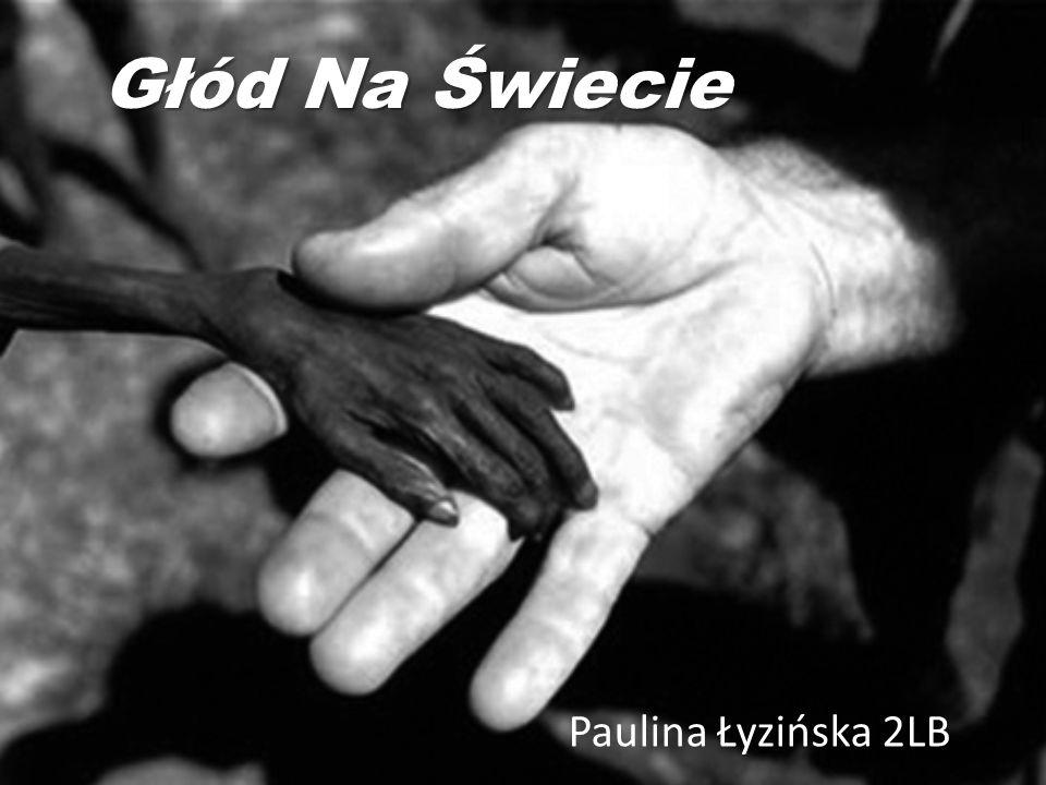 Głód Na Świecie Paulina Łyzińska 2LB