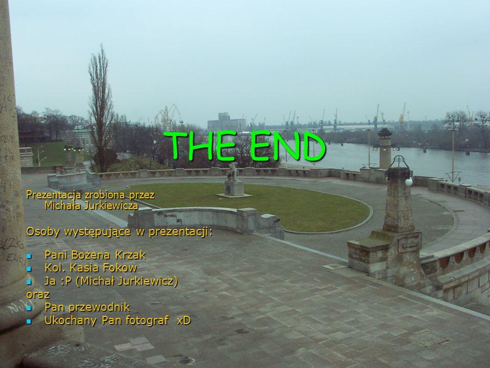 THE END Prezentacja zrobiona przez Michała Jurkiewicza
