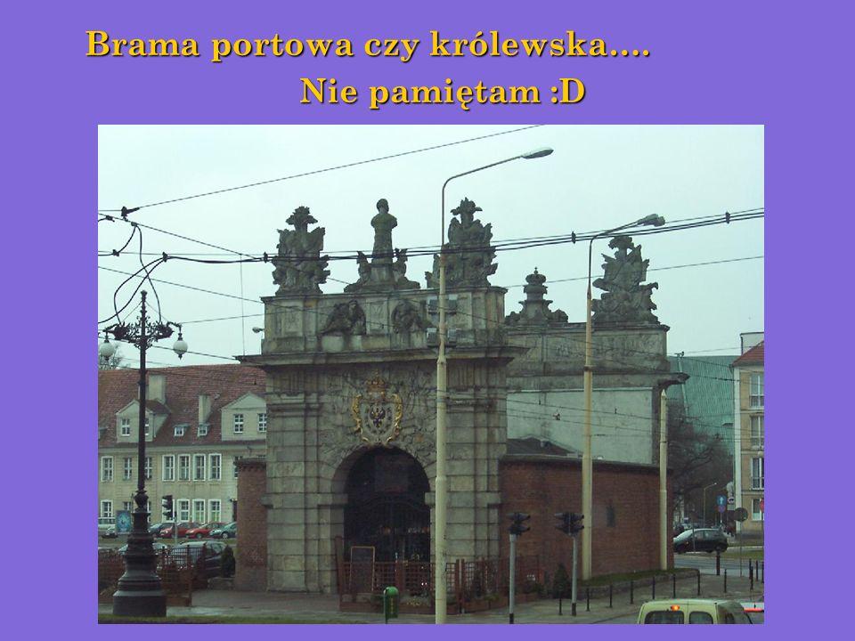 Brama portowa czy królewska….