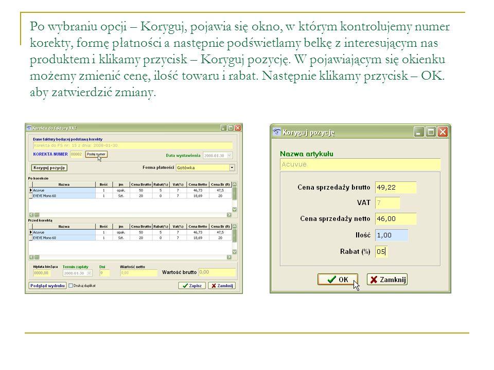Po wybraniu opcji – Koryguj, pojawia się okno, w którym kontrolujemy numer korekty, formę płatności a następnie podświetlamy belkę z interesującym nas produktem i klikamy przycisk – Koryguj pozycję.
