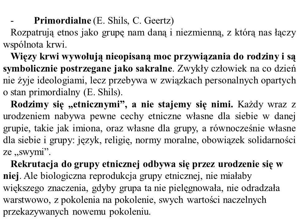- Primordialne (E. Shils, C. Geertz)