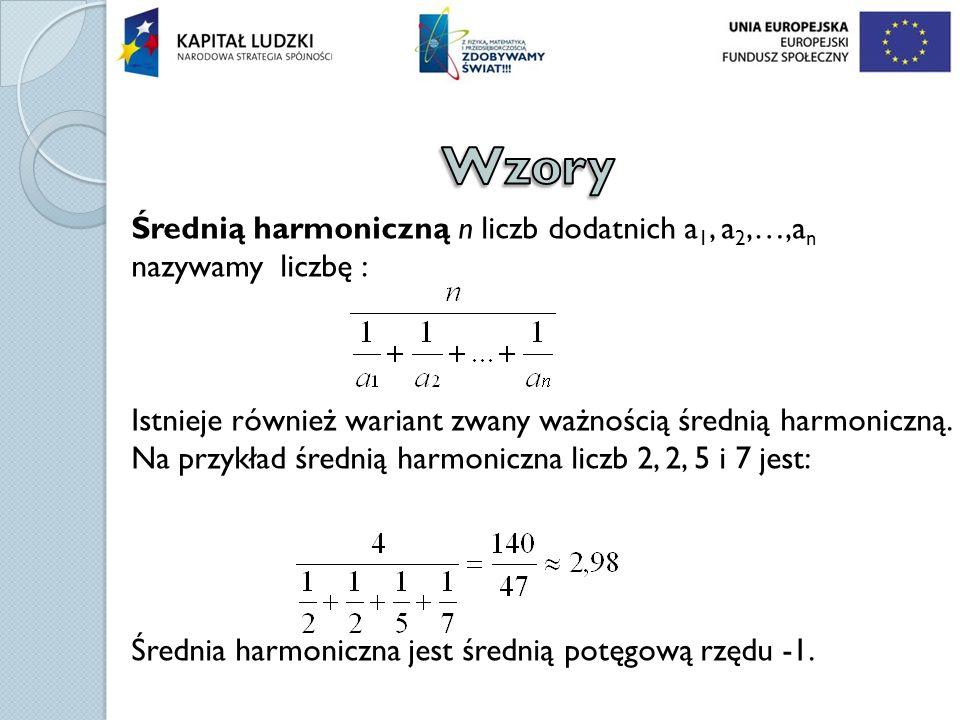 Wzory Średnią harmoniczną n liczb dodatnich a1, a2,…,an