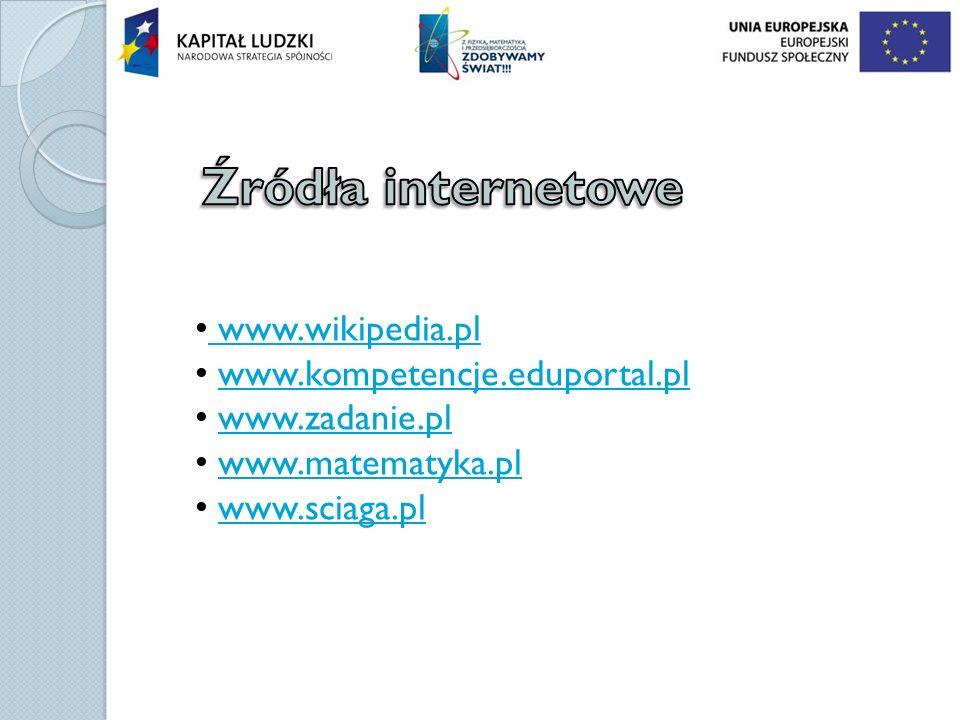 Źródła internetowe www.wikipedia.pl www.kompetencje.eduportal.pl